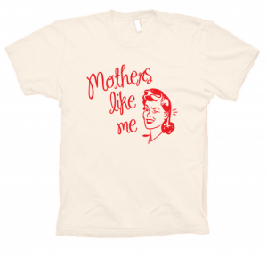 You are the apple of all of your friend's Mother's eyes. You know it and your friend's know it. Mothers love you. Mothers adore you. Mothers want you. Wear your tshirt with pride and let the world know!